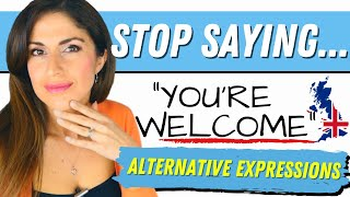 STOP SAYING You're Welcome | How to respond to THANk YOU. #respond to thank you