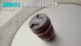 Review: Canon EF-S 10-18mm f/4.5-5.6 IS STM