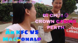 Vlog 147    ĐI CHƠI Ở CROWN CASINO PERTH VÀ ĂN KFC, McDonald's