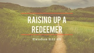 Raising Up A Redeemer - Exodus 2:11-25