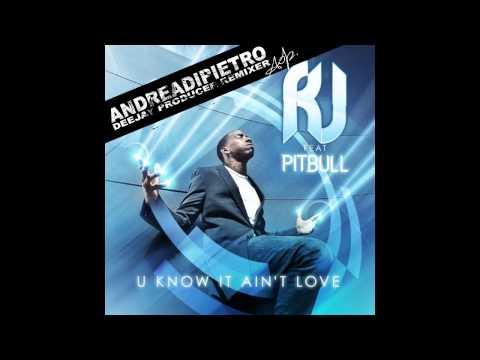 RJ feat. Pitbull – U Know It Ain't Love (Andrea Di Pietro Unofficial Remix)