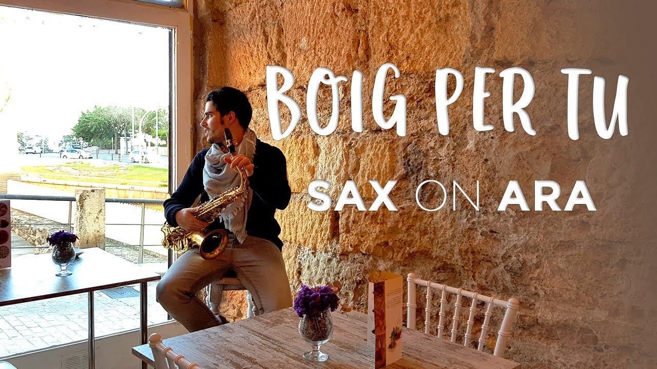 Boig per Tu de Sau por el saxofonista Sax on Ara