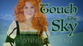Touch the Sky from Disney's BRAVE - Cover by Evynne Hollens