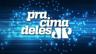 Pra Cima Deles - Com Vitor Brown, Vera Magalhães, José Maria Trindade e Prof. Villa - 22/03/19