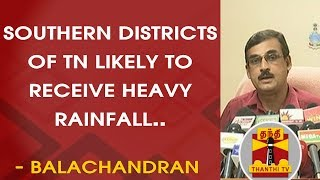 Southern Districts of Tamil Nadu likely to receive Heavy Rainfall - Balachandran, MET