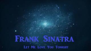 Watch Frank Sinatra Let Me Love You Tonight video