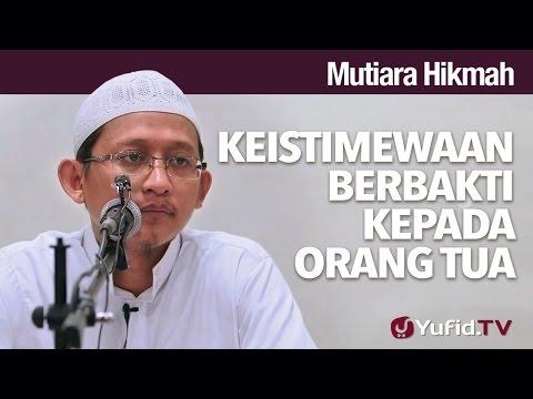 Mutiara Hikmah: Keistimewaan Berbakti Kepada Orang Tua - Ustadz Abu Yahya Badru salam, Lc.