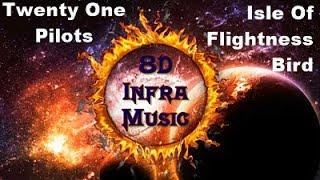 Twenty One Pilots - Isle Of Flightness Bird (8D)