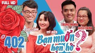 WANNA DATE| EP 402 UNCUT| Duc Canh - My Hien | Trong Nghia - Kieu Trinh |160718 💖