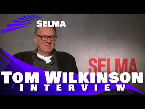 Tom Wilkinson - Selma -  Exclusive Interview