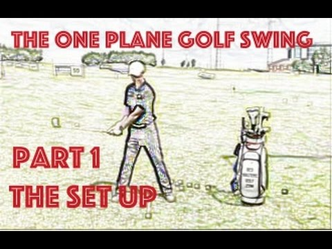 How To Build A One Plane Golf Swing - Part 1 The Set Up