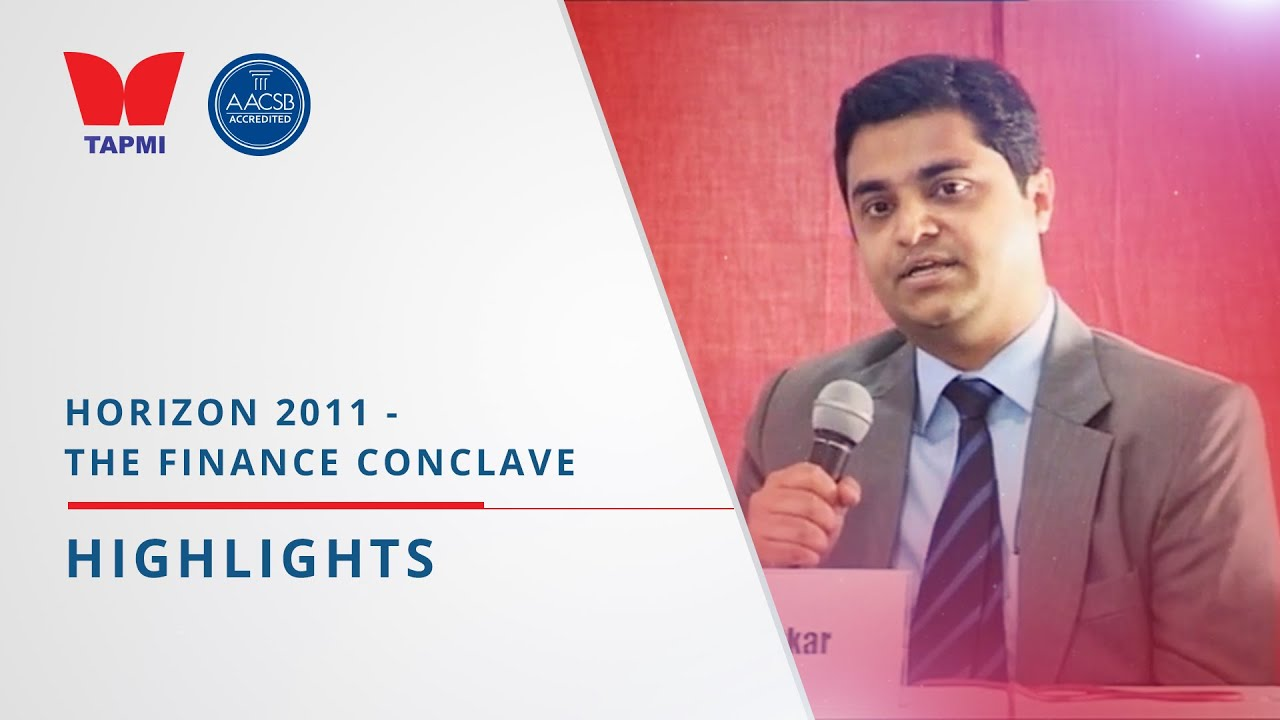 TAPMI'S HORIZON 2011 THE FINACE CONCLAVE  - HIGHLIGHTS