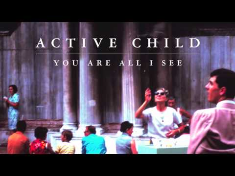 Active Child - Hanging On [Audio Stream]