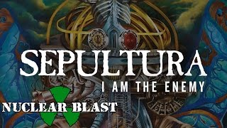SEPULTURA - I Am The Enemy  (Lyric video)