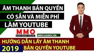 Âm Thanh Miễn Phí Chuẩn YouTube - Kiếm Tiền YouTube 2019 - MMO Hà Nội