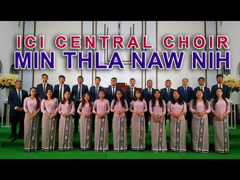 MIN THLA NAW NIH: ICI Central Choir 2018-2020 (Official Music Video)