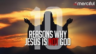 Video: 10 Reasons Why Jesus Is Not God - Joshua Evans