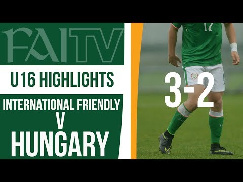 HIGHLIGHTS: Republic of Ireland U16s International friendly v HUNGARY U16s