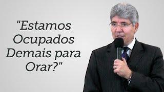 """""""Estamos Ocupados Demais para Orar?""""- Hernandes Dias Lopes"""