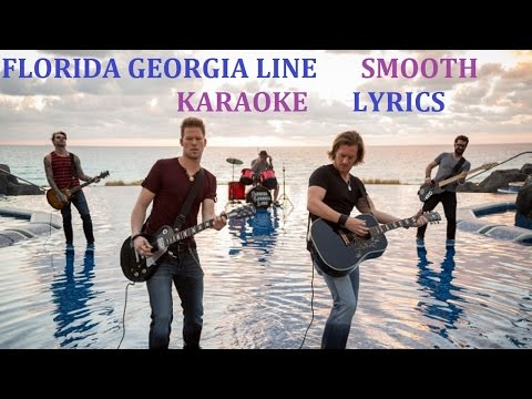FLORIDA GEORGIA LINE - SMOOTH KARAOKE COVER LYRICS