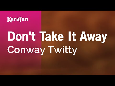 Karaoke Don't Take It Away - Conway Twitty *