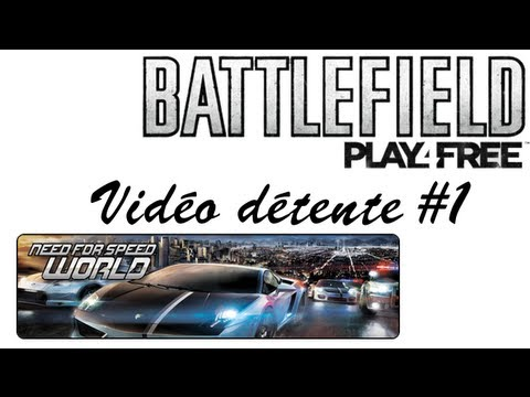 [Vidéo détente #1] sur Need For Speed World & Battlefield Play4Free