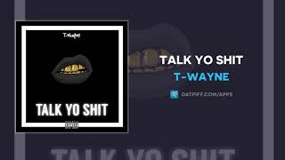 T-Wayne - Talk Yo Shit (AUDIO)
