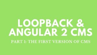 Part 1 Loopback Angular 2 CMS Introduction to the first version