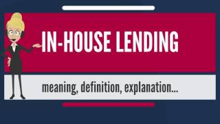 What is IN-HOUSE LENDING? What does IN-HOUSE LENDING mean? IN-HOUSE LENDING meaning & explanation