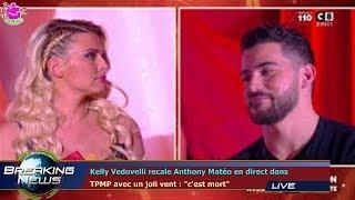 """Kelly Vedovelli recale Anthony Matéo en direct dans  TPMP avec un joli vent : """"c'est mort"""""""