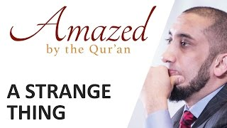 Amazed by the Quran with Nouman Ali Khan: A Strange Thing