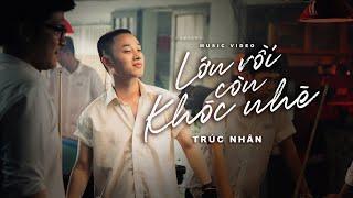 LỚN RỒI CÒN KHÓC NHÈ  ( MV ) | TRÚC NHÂN (#LRCKN)