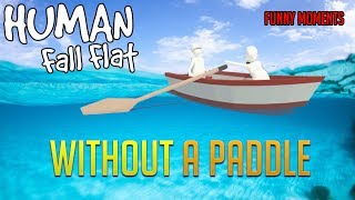 WITHOUT A PADDLE   -   HUMAN: Fall Flat (Funny Moments)
