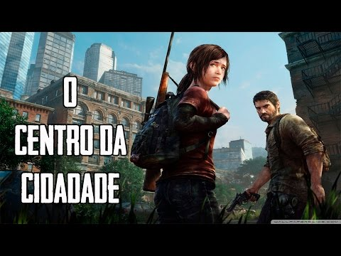The Last Of Us - O Centro Da Cidade