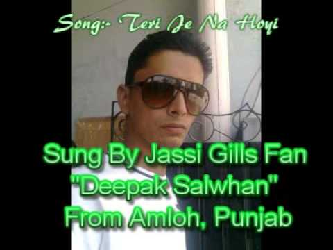 Teri Je Na Hoyi Song Of Jassi Gill Sung By Deepak Salwhan From Amloh, Punjab Mobile:-8968402508 video