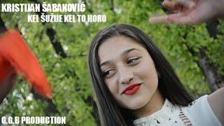 KRISTIJAN SABANOVIC / KEL SUZIJE KEL TO HORO /  ©2017 [OFFICIAL VIDEO] (G.G.B PPRODUCTION ®)