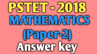 Pstet 2018 Answer key of Math for paper2.
