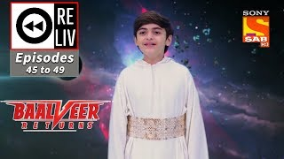 Weekly ReLIV - Baalveer Returns - 11th November To 15th November 2019 - Episodes 45 to 49