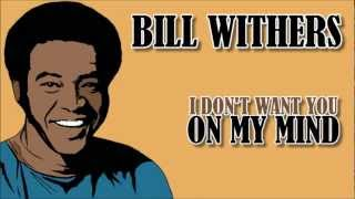 Watch Bill Withers I Dont Want You On My Mind video