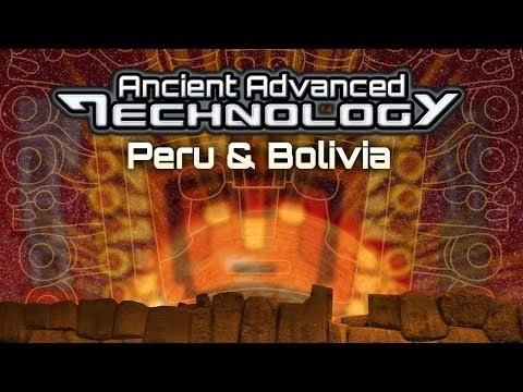 ANCIENT ADVANCED TECHNOLOGY In Peru and Bolivia - FEATURE - Cat# U1139Y