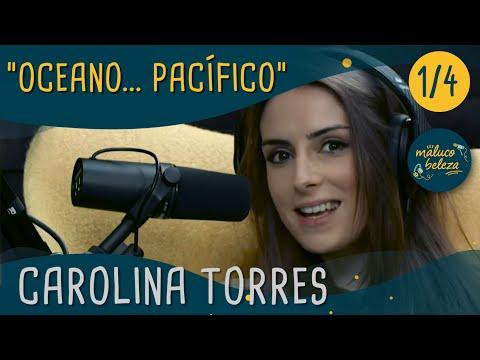 """Maluco Beleza -  """" Oceano... pacífico""""  - Carolina Torres (pt1)"""
