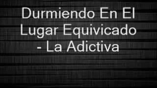 Download Song Durmiendo En El Lugar Equivocado(LETRA) - La Adictiva Free StafaMp3