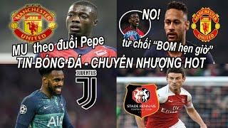 Tin bóng đá|Chuyển nhượng 22/07|MU bất ngờ theo đuổi Pepe, từ chối đổi Pogba lấy Neymar
