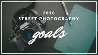 2018 Street Photography Goals!