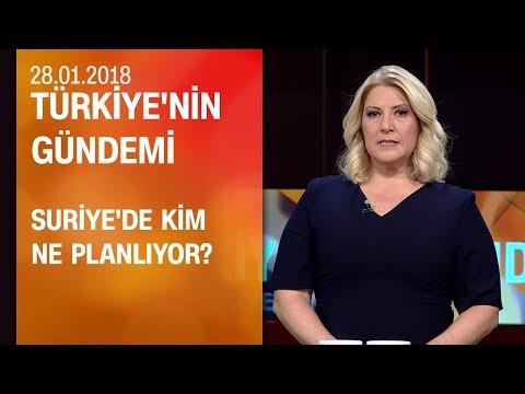 Suriye'de kim ne planlıyor? Türkiye'nin Gündemi 28.01.2018 Pazar