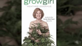 Heather Donahue on Growing Marijuana, Life After 'Blair Witch,' and the Beauty of 'Grey' Markets