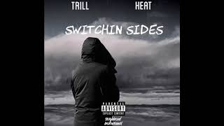 Abdullah Trill ft Heat - Switchin sides ( based on true story )