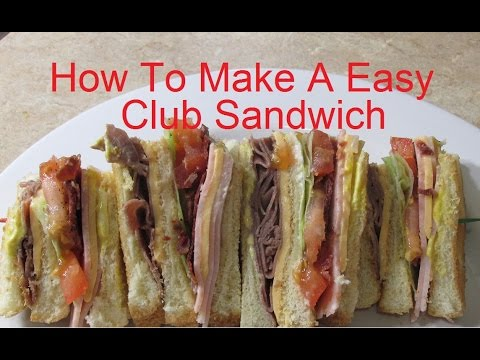 How To Make A Easy Club Sandwich