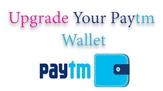 Upgrade Your Paytm Wallet - How To Increase Transaction Limit