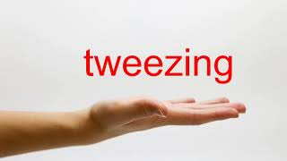 How to Pronounce tweezing - American English